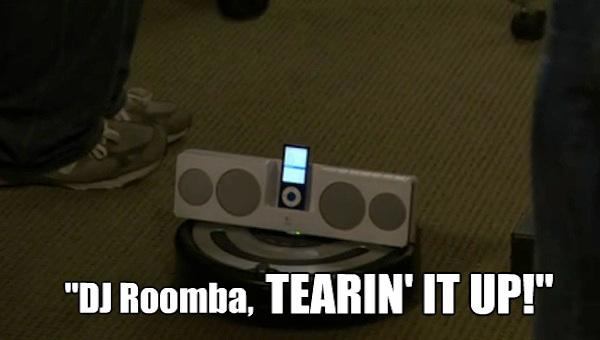 Oh yeah, DJ Roomba! Source: http://tinyurl.com/nhlpax6